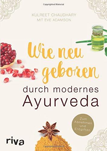Wie neugeboren durch modernes Ayurveda: Zum...