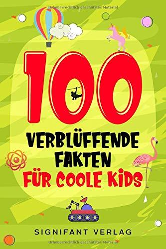 100 verblüffende Fakten für coole Kids:...