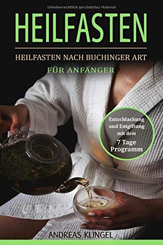 Heilfasten: Heilfasten nach Buchinger Art für...